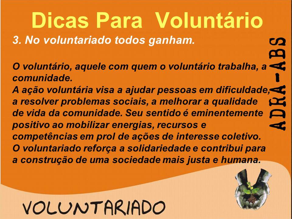 Dicas Para Voluntário 3. No voluntariado todos ganham. O voluntário, aquele com quem o voluntário trabalha, a comunidade. A ação voluntária visa a aju