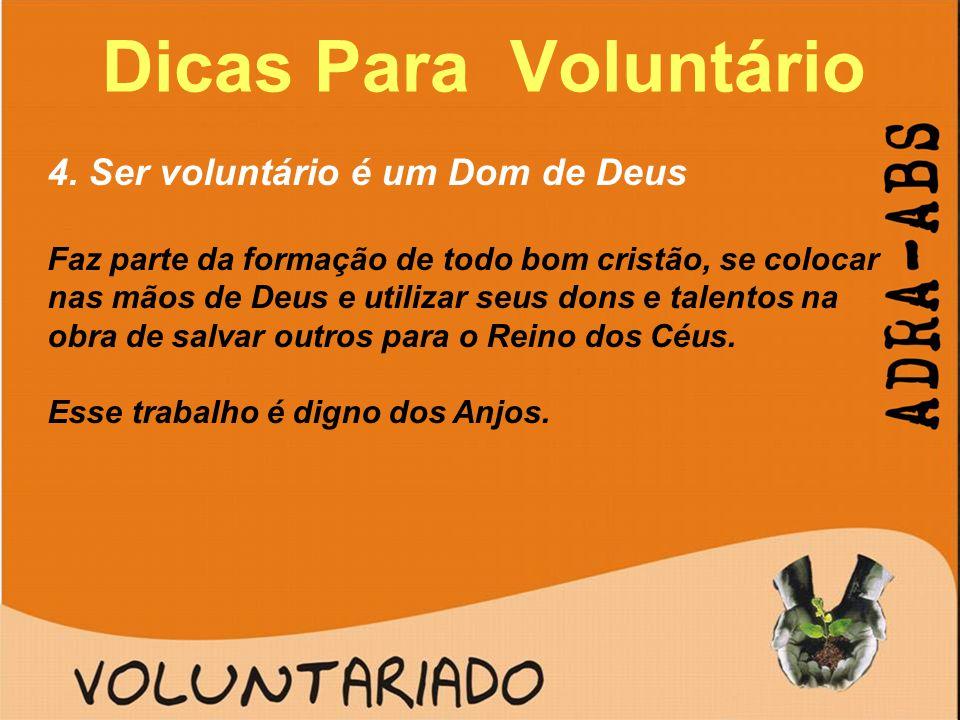 Dicas Para Voluntário 4. Ser voluntário é um Dom de Deus Faz parte da formação de todo bom cristão, se colocar nas mãos de Deus e utilizar seus dons e