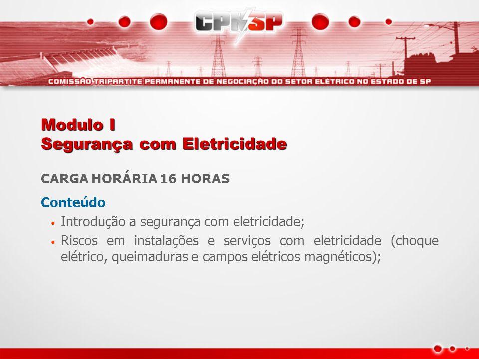 Modulo I Segurança com Eletricidade CARGA HORÁRIA 16 HORAS Conteúdo Introdução a segurança com eletricidade; Riscos em instalações e serviços com elet