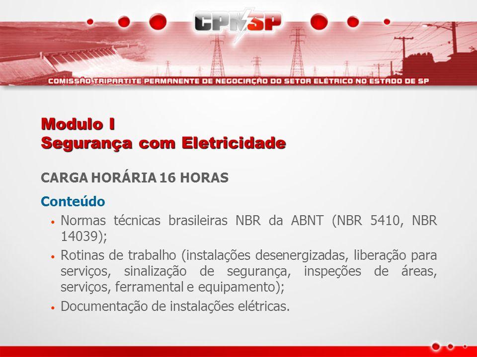 Modulo I Segurança com Eletricidade CARGA HORÁRIA 16 HORAS Conteúdo Normas técnicas brasileiras NBR da ABNT (NBR 5410, NBR 14039); Rotinas de trabalho