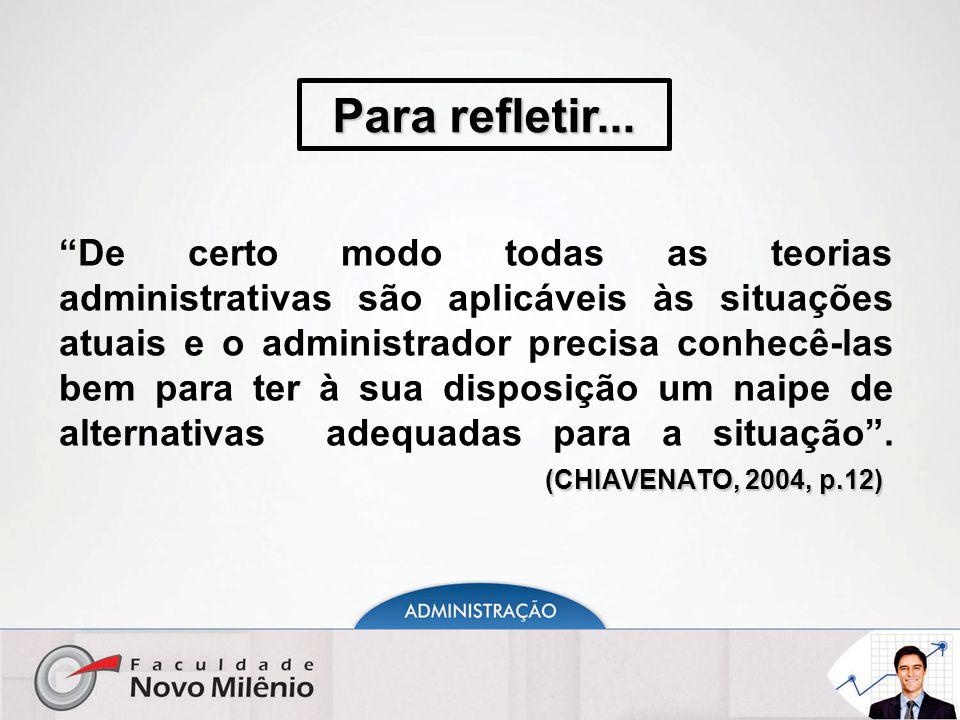 """(CHIAVENATO, 2004, p.12) """"De certo modo todas as teorias administrativas são aplicáveis às situações atuais e o administrador precisa conhecê-las bem"""