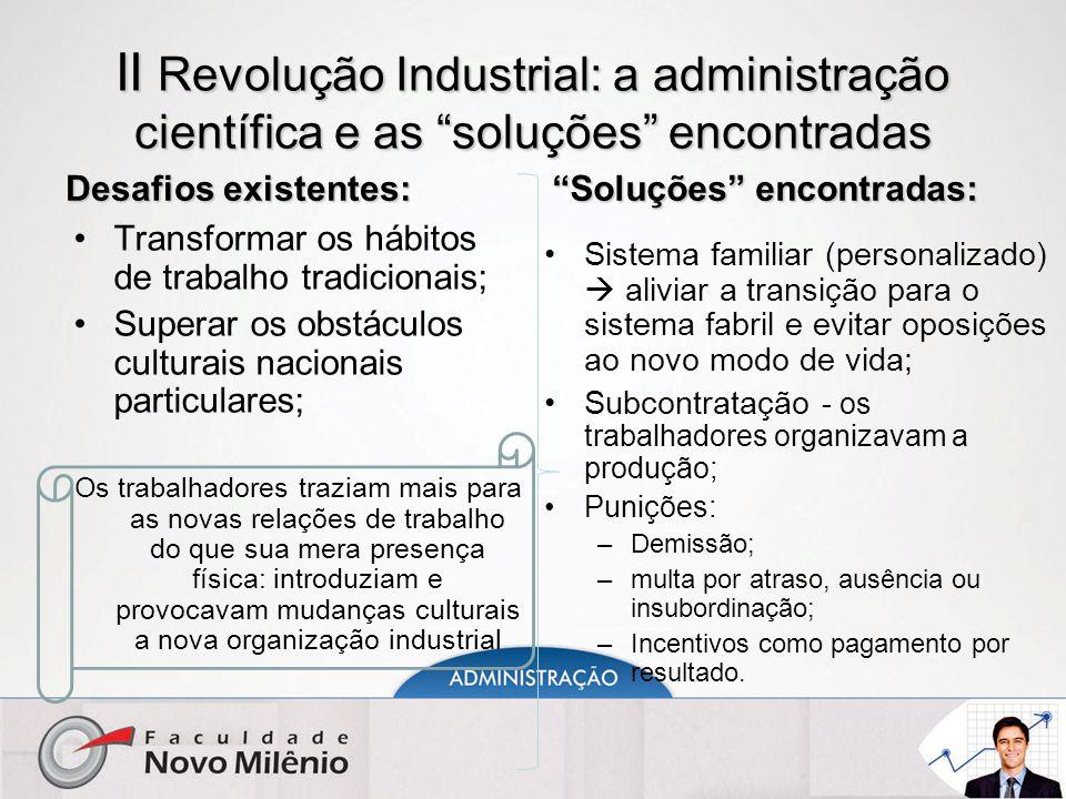 """II Revolução Industrial: a administração científica e as """"soluções"""" encontradas Desafios existentes: Transformar os hábitos de trabalho tradicionais;"""