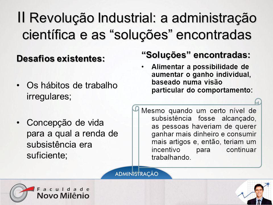 """II Revolução Industrial: a administração científica e as """"soluções"""" encontradas Desafios existentes: Os hábitos de trabalho irregulares; Concepção de"""