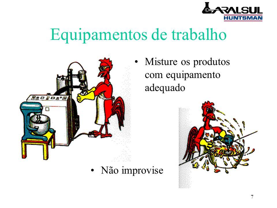 7 Equipamentos de trabalho Misture os produtos com equipamento adequado Não improvise