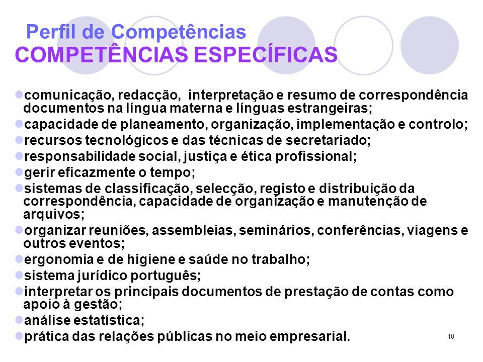 10 COMPETÊNCIAS ESPECÍFICAS comunicação, redacção, interpretação e resumo de correspondência documentos na língua materna e línguas estrangeiras; capa