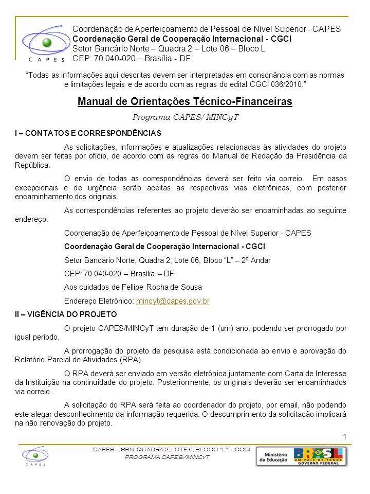 Coordenação de Aperfeiçoamento de Pessoal de Nível Superior - CAPES Coordenação Geral de Cooperação Internacional - CGCI Setor Bancário Norte – Quadra 2 – Lote 06 – Bloco L CEP: 70.040-020 – Brasília - DF CAPES – SBN, QUADRA 2, LOTE 6, BLOCO L – CGCI PROGRAMA CAPES/MINCyT III – ITENS FINANCIÁVEIS Os gastos com o deslocamento dos brasileiros (auxílio deslocamento e seguro- saúde) e manutenção dos argentinos (diárias/bolsas) são de responsabilidade da CAPES.