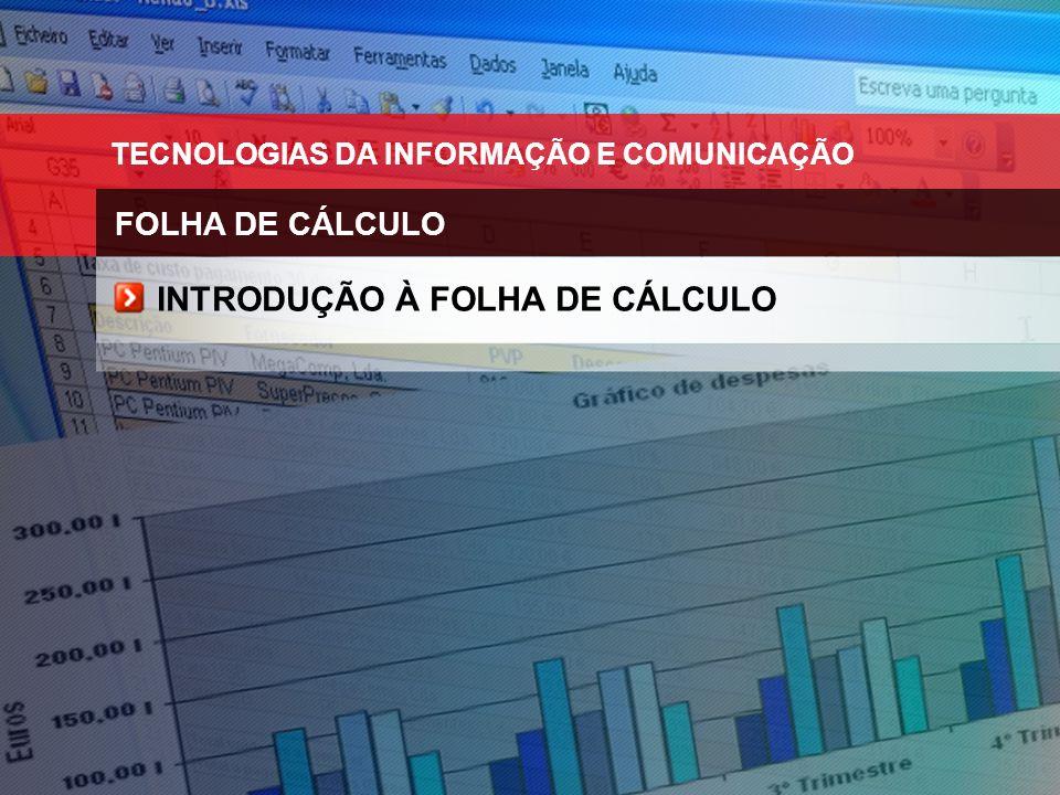 TECNOLOGIAS DA INFORMAÇÃO E COMUNICAÇÃO FOLHA DE CÁLCULO INTRODUÇÃO À FOLHA DE CÁLCULO