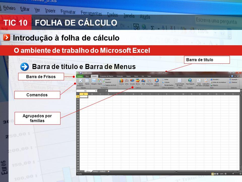 TIC 10FOLHA DE CÁLCULO O ambiente de trabalho do Microsoft Excel Barra de título e Barra de Menus Introdução à folha de cálculo Barra de título Barra