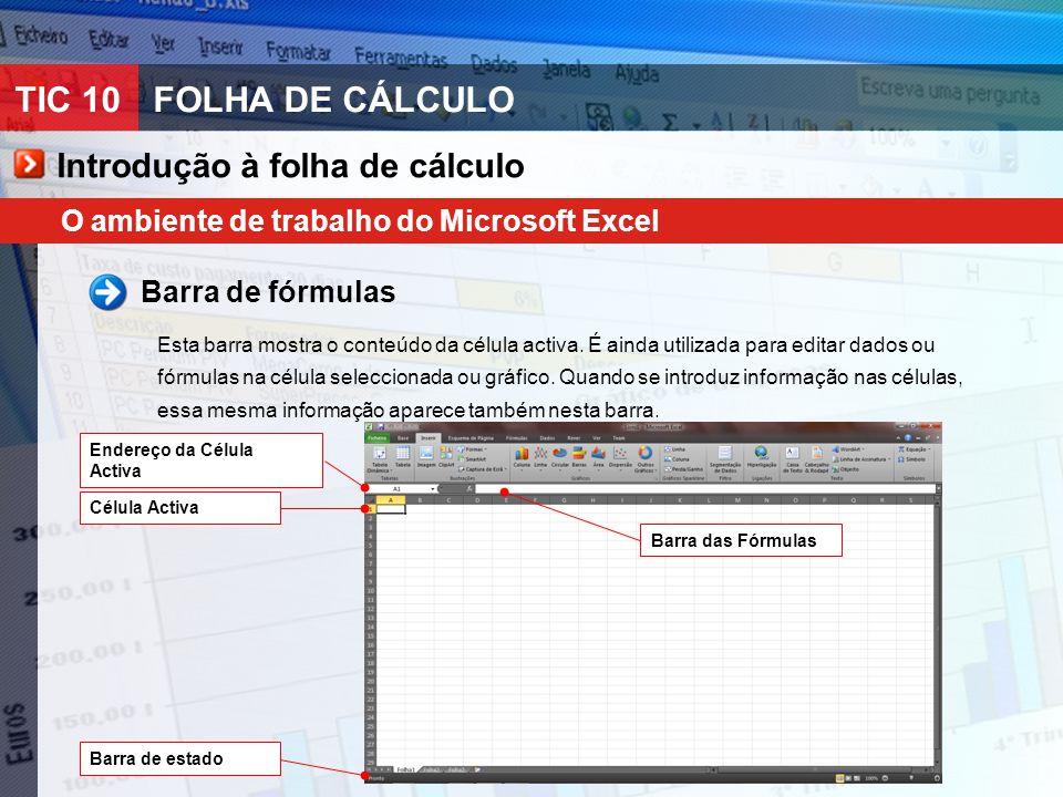 TIC 10FOLHA DE CÁLCULO O ambiente de trabalho do Microsoft Excel Barra de fórmulas Esta barra mostra o conteúdo da célula activa. É ainda utilizada pa