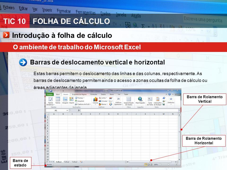TIC 10FOLHA DE CÁLCULO O ambiente de trabalho do Microsoft Excel Barras de deslocamento vertical e horizontal Estas barras permitem o deslocamento das