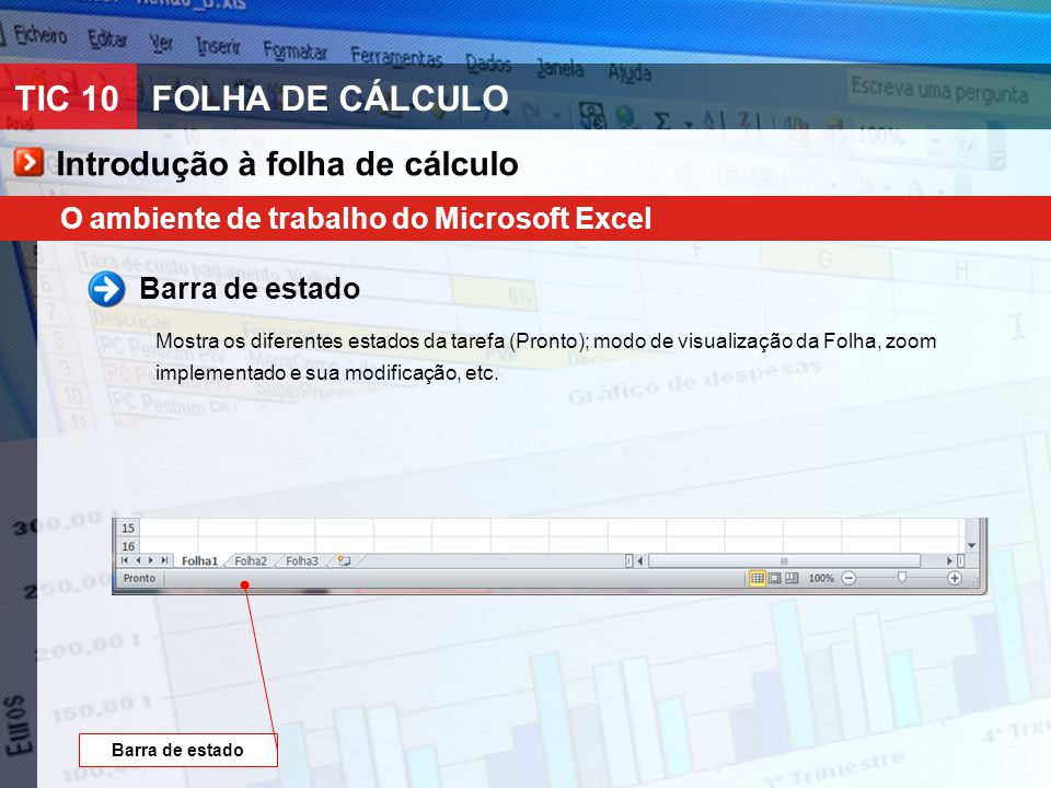 TIC 10FOLHA DE CÁLCULO O ambiente de trabalho do Microsoft Excel Barra de estado Mostra os diferentes estados da tarefa (Pronto); modo de visualização