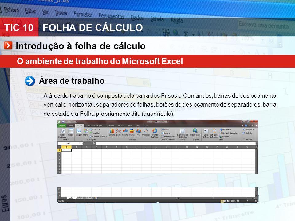 TIC 10FOLHA DE CÁLCULO O ambiente de trabalho do Microsoft Excel Área de trabalho A área de trabalho é composta pela barra dos Frisos e Comandos, barr