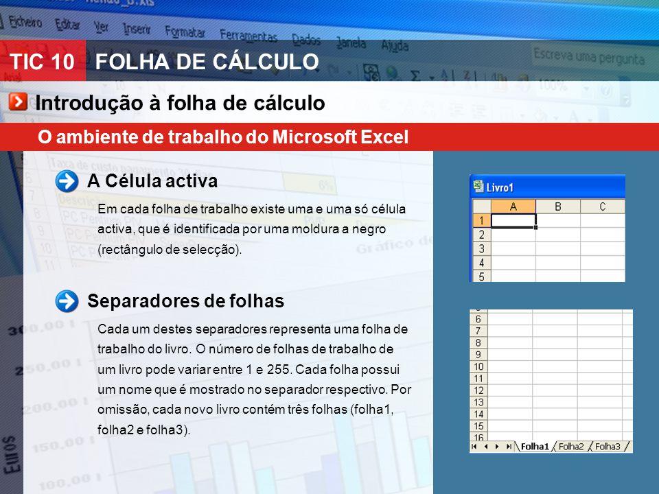 TIC 10FOLHA DE CÁLCULO O ambiente de trabalho do Microsoft Excel A Célula activa Em cada folha de trabalho existe uma e uma só célula activa, que é id