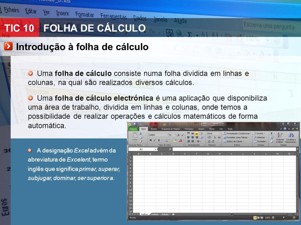 TIC 10FOLHA DE CÁLCULO Introdução à folha de cálculo Uma folha de cálculo consiste numa folha dividida em linhas e colunas, na qual são realizados div