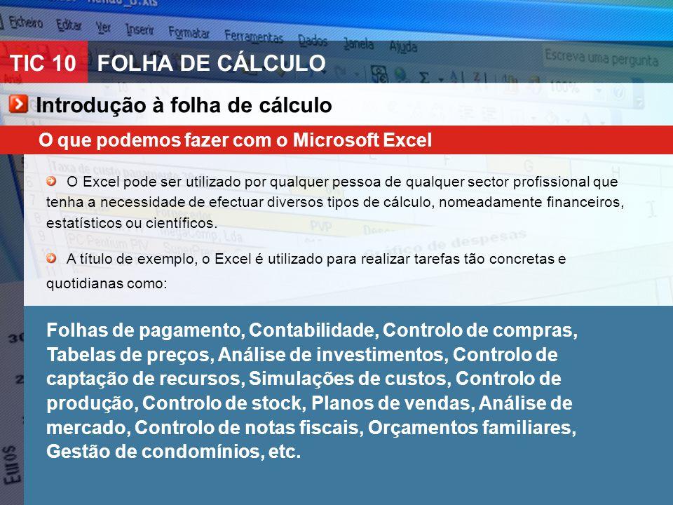 TIC 10FOLHA DE CÁLCULO Introdução à folha de cálculo O que podemos fazer com o Microsoft Excel O Excel pode ser utilizado por qualquer pessoa de qualq