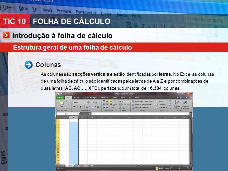 TIC 10FOLHA DE CÁLCULO Introdução à folha de cálculo Estrutura geral de uma folha de cálculo Colunas As colunas são secções verticais e estão identifi