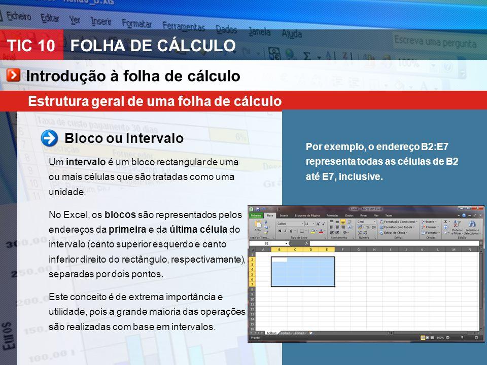 TIC 10FOLHA DE CÁLCULO Introdução à folha de cálculo Estrutura geral de uma folha de cálculo Bloco ou Intervalo Um intervalo é um bloco rectangular de