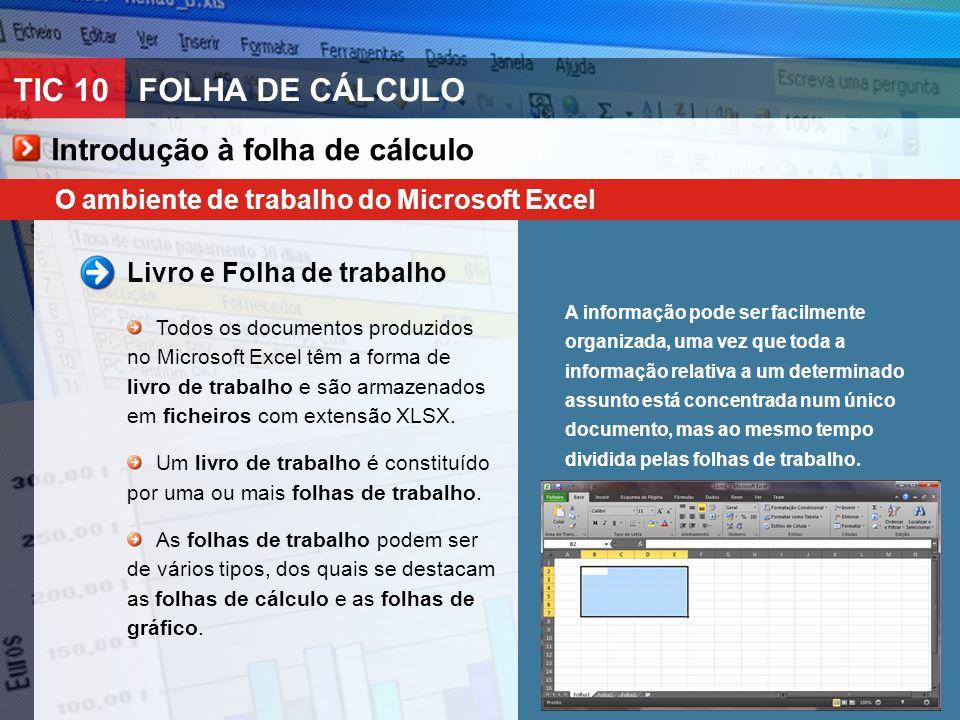 TIC 10FOLHA DE CÁLCULO O ambiente de trabalho do Microsoft Excel Livro e Folha de trabalho Todos os documentos produzidos no Microsoft Excel têm a for