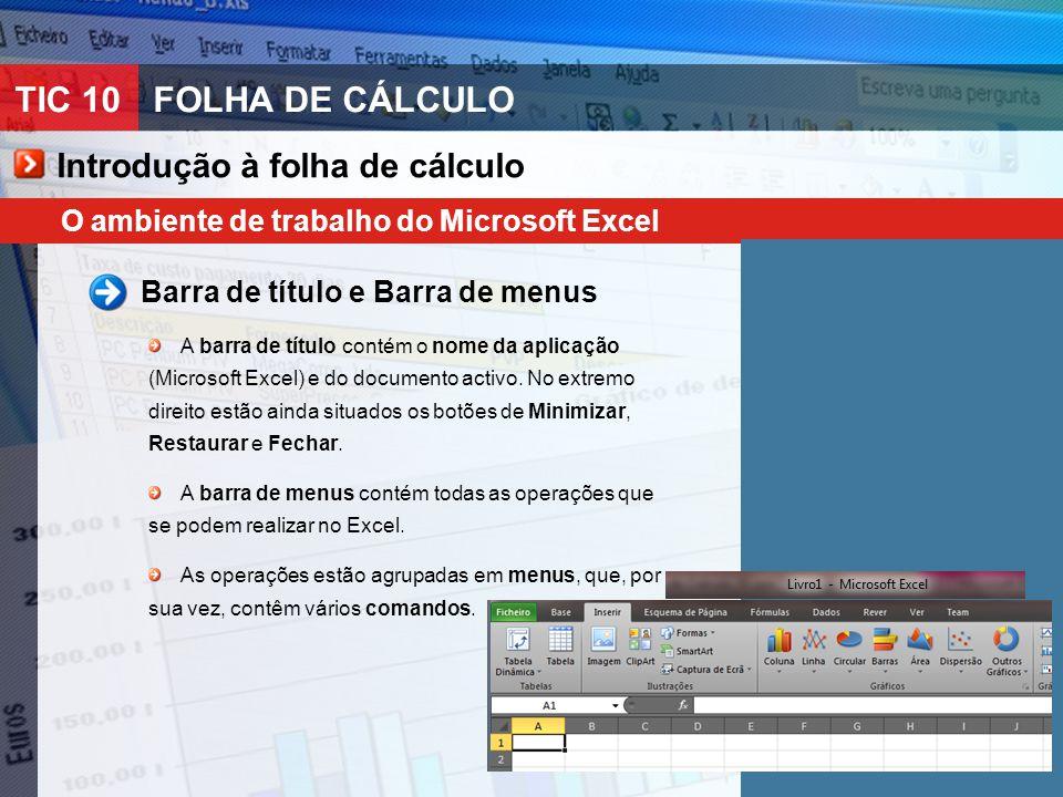 TIC 10FOLHA DE CÁLCULO O ambiente de trabalho do Microsoft Excel Barra de título e Barra de menus A barra de título contém o nome da aplicação (Micros