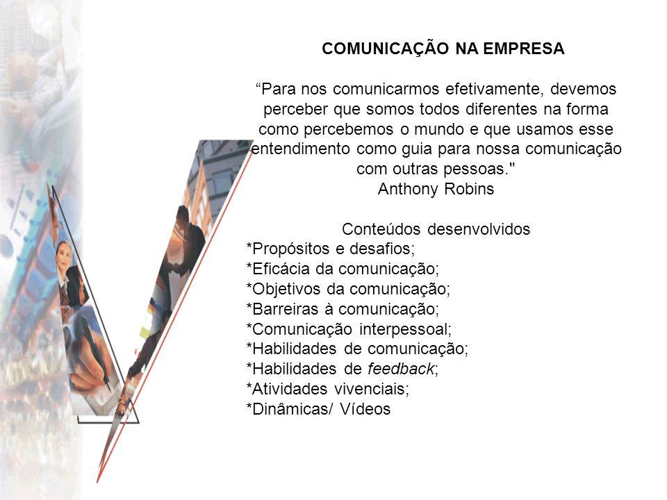 """COMUNICAÇÃO NA EMPRESA """"Para nos comunicarmos efetivamente, devemos perceber que somos todos diferentes na forma como percebemos o mundo e que usamos"""