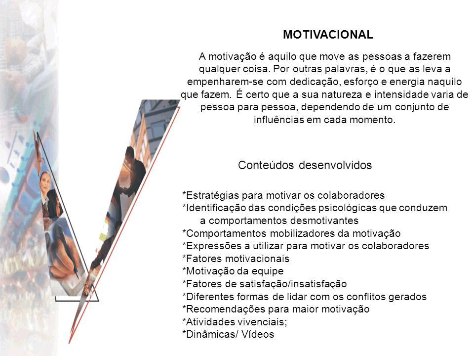 MOTIVACIONAL Conteúdos desenvolvidos *Estratégias para motivar os colaboradores *Identificação das condições psicológicas que conduzem a comportamento