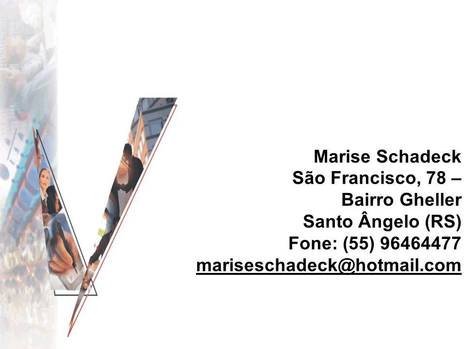 Marise Schadeck São Francisco, 78 – Bairro Gheller Santo Ângelo (RS) Fone: (55) 96464477 mariseschadeck@hotmail.com