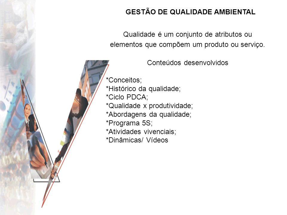 GESTÃO DE QUALIDADE AMBIENTAL Qualidade é um conjunto de atributos ou elementos que compõem um produto ou serviço. Conteúdos desenvolvidos *Conceitos;