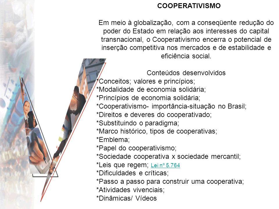 COOPERATIVISMO Em meio à globalização, com a conseqüente redução do poder do Estado em relação aos interesses do capital transnacional, o Cooperativis