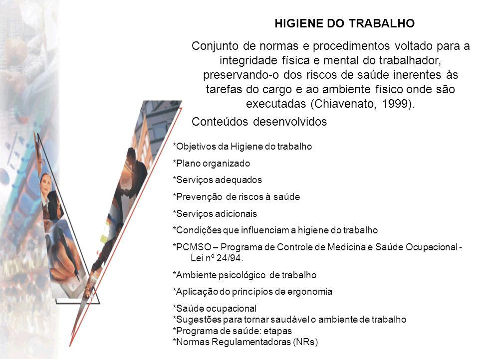 HIGIENE DO TRABALHO Conjunto de normas e procedimentos voltado para a integridade física e mental do trabalhador, preservando-o dos riscos de saúde in