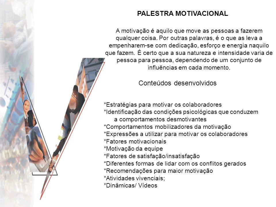 PALESTRA MOTIVACIONAL Conteúdos desenvolvidos A motivação é aquilo que move as pessoas a fazerem qualquer coisa. Por outras palavras, é o que as leva