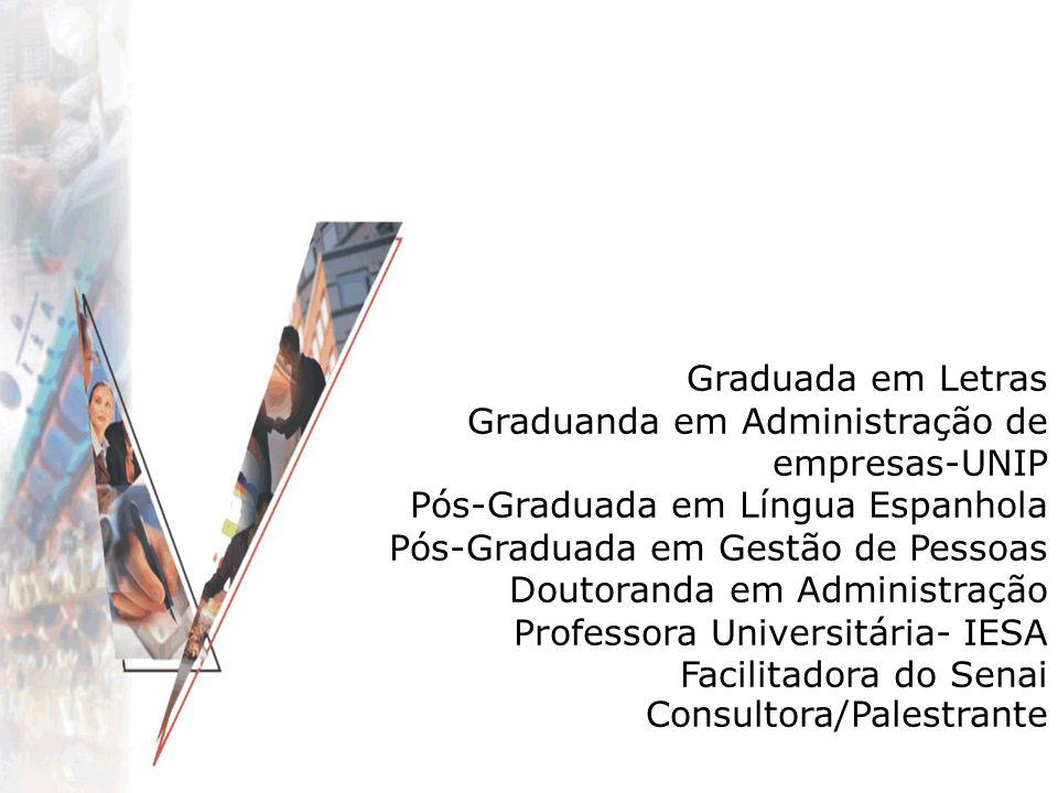 Graduada em Letras Graduanda em Administração de empresas-UNIP Pós-Graduada em Língua Espanhola Pós-Graduada em Gestão de Pessoas Doutoranda em Admini