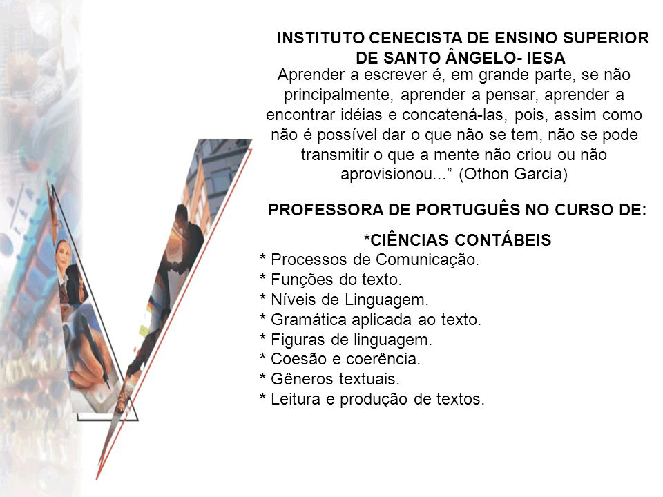 INSTITUTO CENECISTA DE ENSINO SUPERIOR DE SANTO ÂNGELO- IESA PROFESSORA DE PORTUGUÊS NO CURSO DE: *CIÊNCIAS CONTÁBEIS * Processos de Comunicação. * Fu