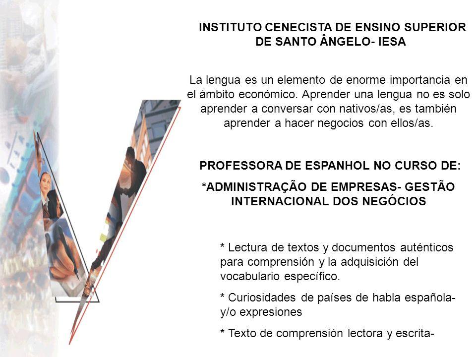 INSTITUTO CENECISTA DE ENSINO SUPERIOR DE SANTO ÂNGELO- IESA La lengua es un elemento de enorme importancia en el ámbito económico. Aprender una lengu