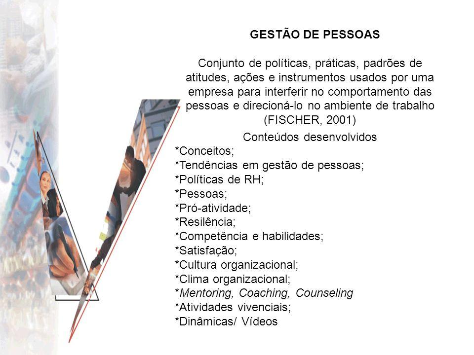 GESTÃO DE PESSOAS Conjunto de políticas, práticas, padrões de atitudes, ações e instrumentos usados por uma empresa para interferir no comportamento d