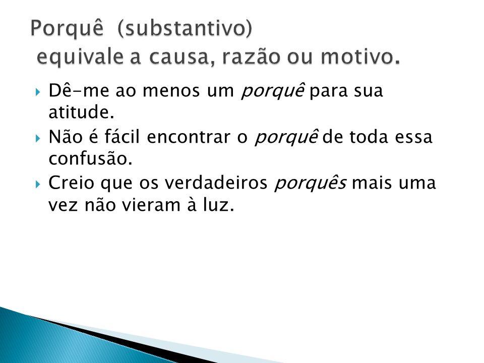 Para identificarmos se utilizaremos a ou há substituímos por faz OBS: Se a substituição não alterar o sentido real da frase, emprega-se há .