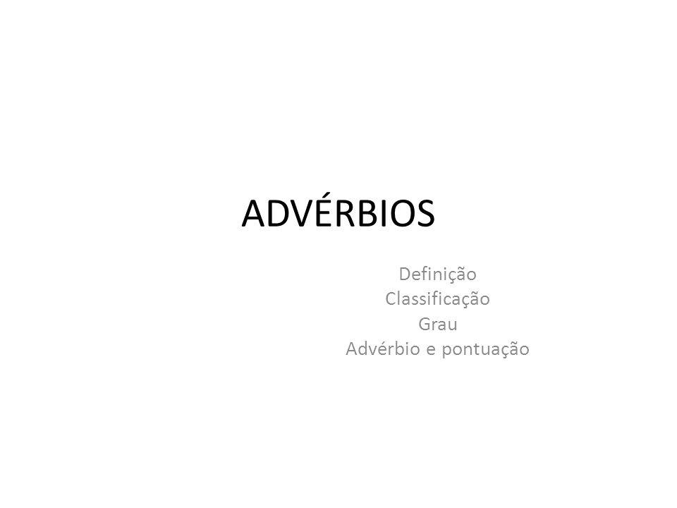 ADVÉRBIOS Definição Classificação Grau Advérbio e pontuação