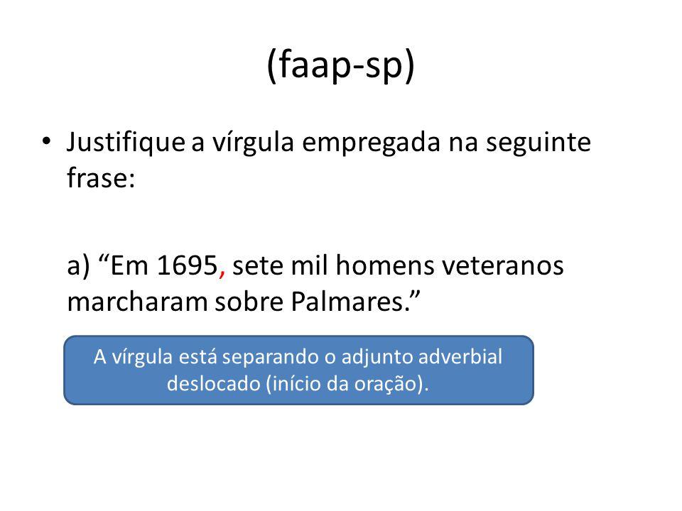 """(faap-sp) Justifique a vírgula empregada na seguinte frase: a) """"Em 1695, sete mil homens veteranos marcharam sobre Palmares."""" A vírgula está separando"""