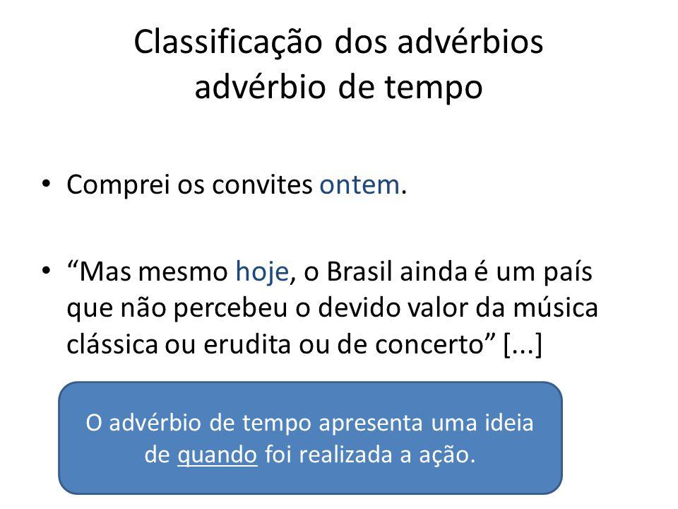 """Classificação dos advérbios advérbio de tempo Comprei os convites ontem. """"Mas mesmo hoje, o Brasil ainda é um país que não percebeu o devido valor da"""