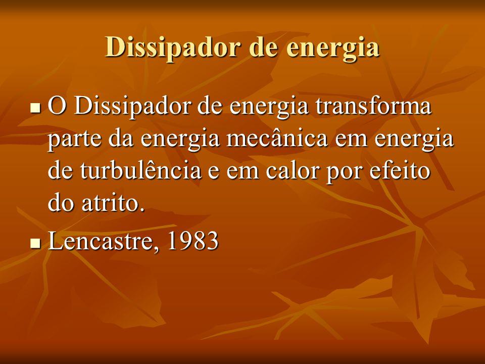 Dissipador de energia O Dissipador de energia transforma parte da energia mecânica em energia de turbulência e em calor por efeito do atrito.