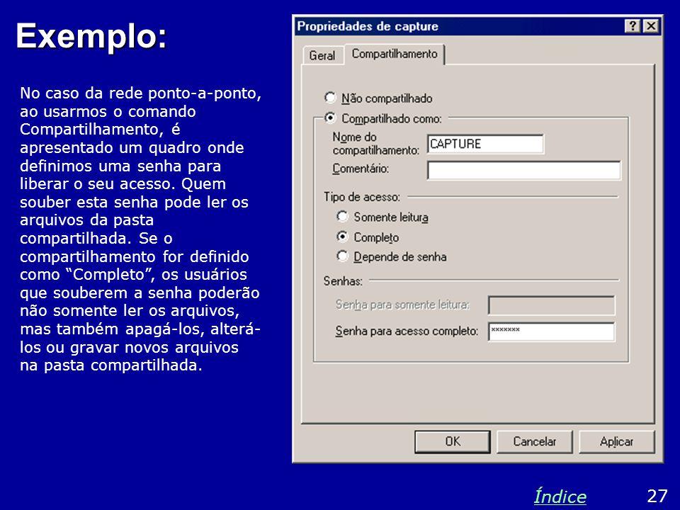 Exemplo: No caso da rede ponto-a-ponto, ao usarmos o comando Compartilhamento, é apresentado um quadro onde definimos uma senha para liberar o seu ace