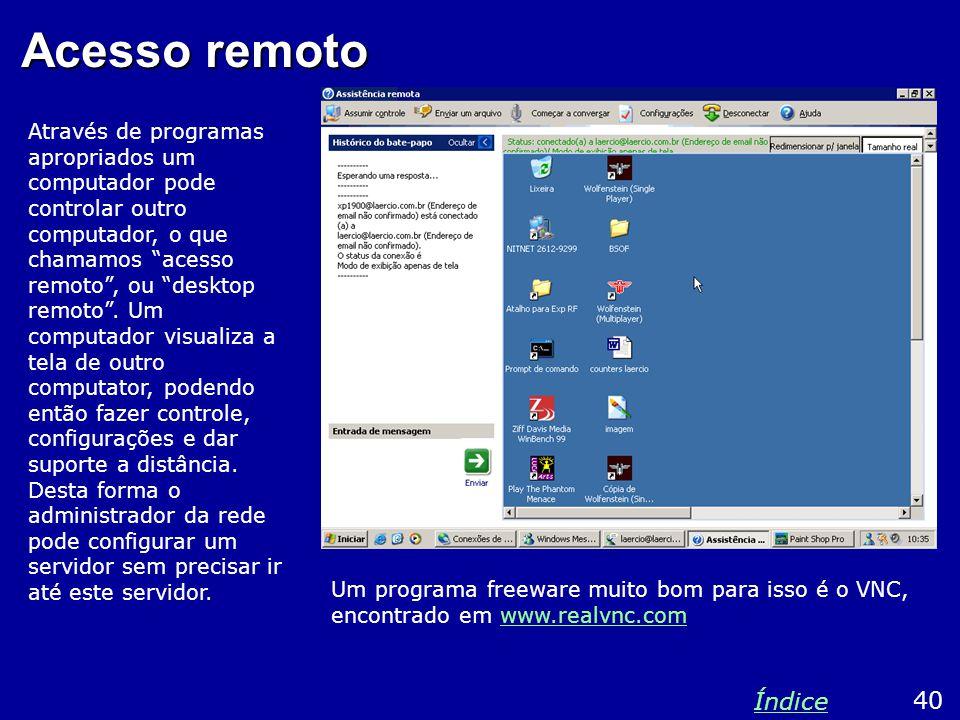 """Acesso remoto Através de programas apropriados um computador pode controlar outro computador, o que chamamos """"acesso remoto"""", ou """"desktop remoto"""". Um"""