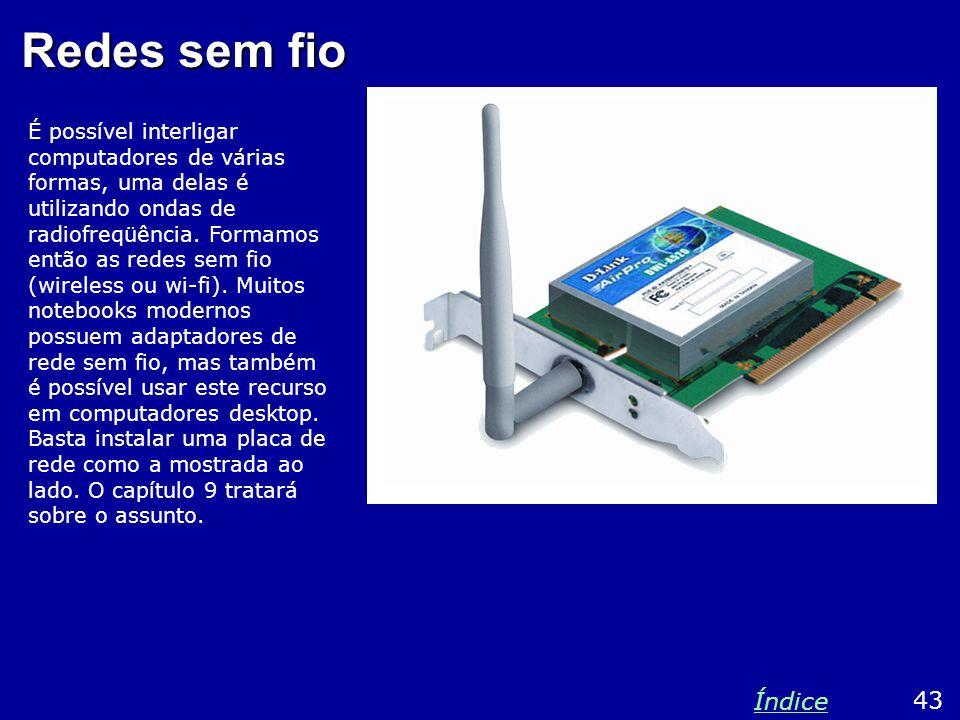 Redes sem fio É possível interligar computadores de várias formas, uma delas é utilizando ondas de radiofreqüência. Formamos então as redes sem fio (w