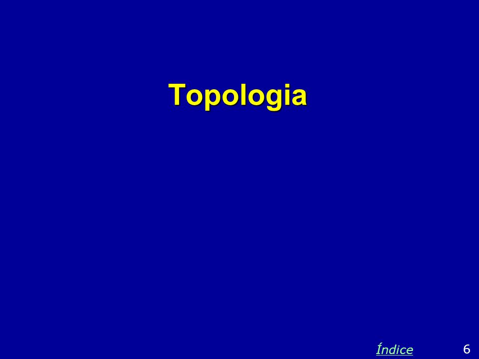 Topologias de rede A topologia de uma rede é um diagrama que descreve como seus elementos estão conectados.