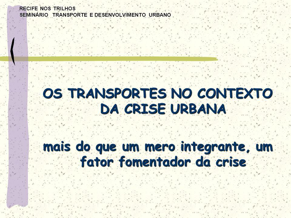 RECIFE NOS TRILHOS SEMINÁRIO TRANSPORTE E DESENVOLVIMENTO URBANO OS TRANSPORTES NO CONTEXTO DA CRISE URBANA Uma crise dentro da crise urbana