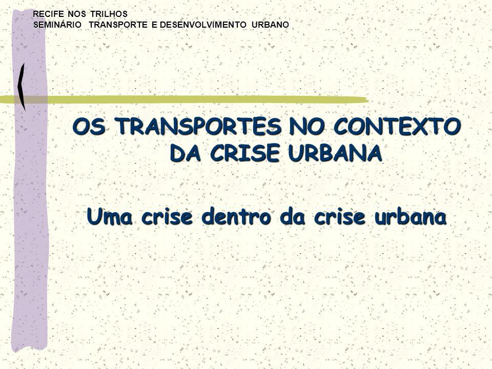 RECIFE NOS TRILHOS SEMINÁRIO TRANSPORTE E DESENVOLVIMENTO URBANO Principais características de desempenho do setor de transporte urbano de passageiros no Brasil