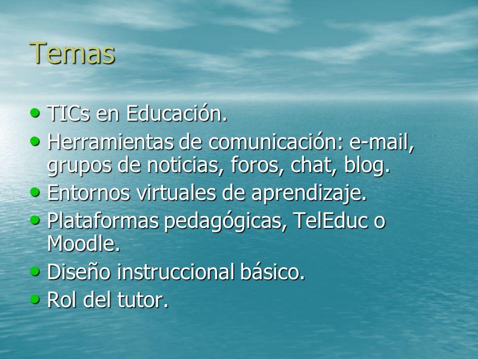 Temas TICs en Educación. TICs en Educación. Herramientas de comunicación: e-mail, grupos de noticias, foros, chat, blog. Herramientas de comunicación: