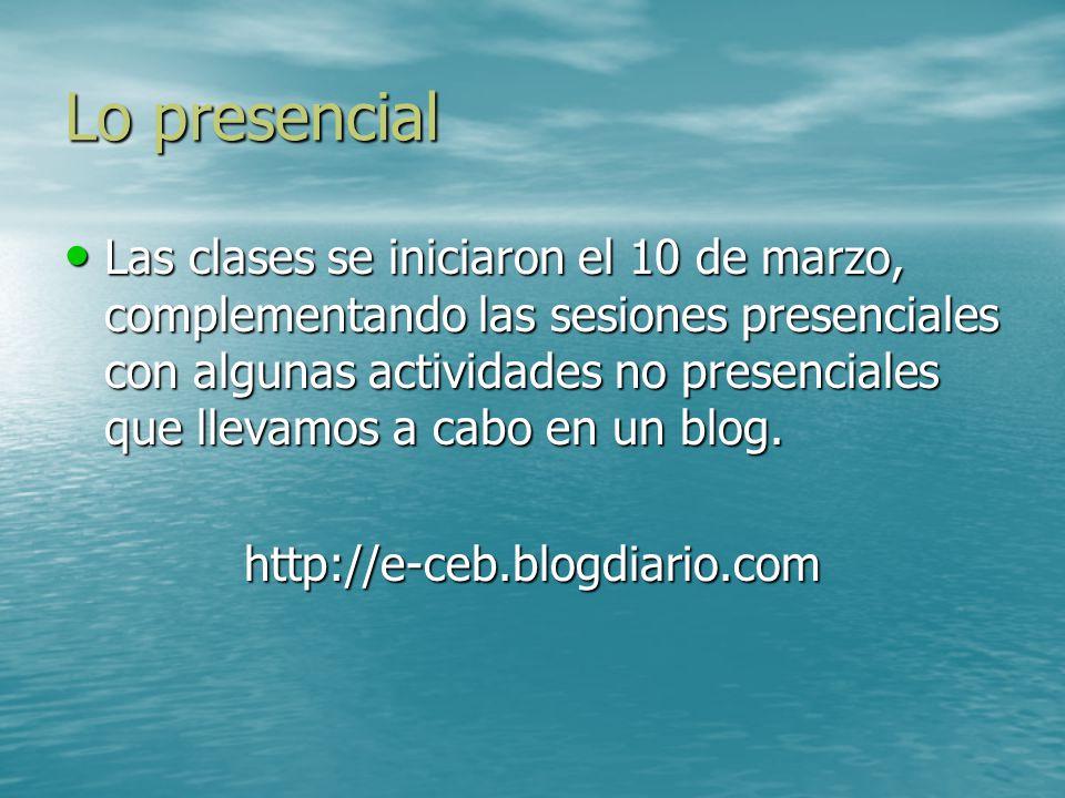 Lo presencial Las clases se iniciaron el 10 de marzo, complementando las sesiones presenciales con algunas actividades no presenciales que llevamos a