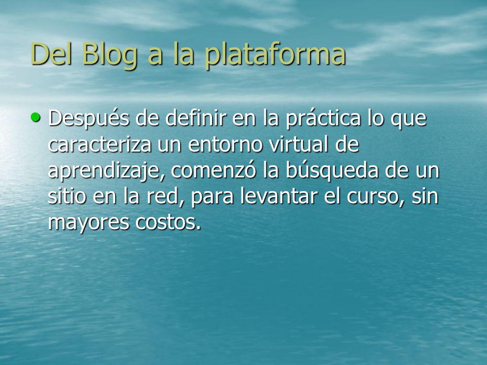 Del Blog a la plataforma Después de definir en la práctica lo que caracteriza un entorno virtual de aprendizaje, comenzó la búsqueda de un sitio en la