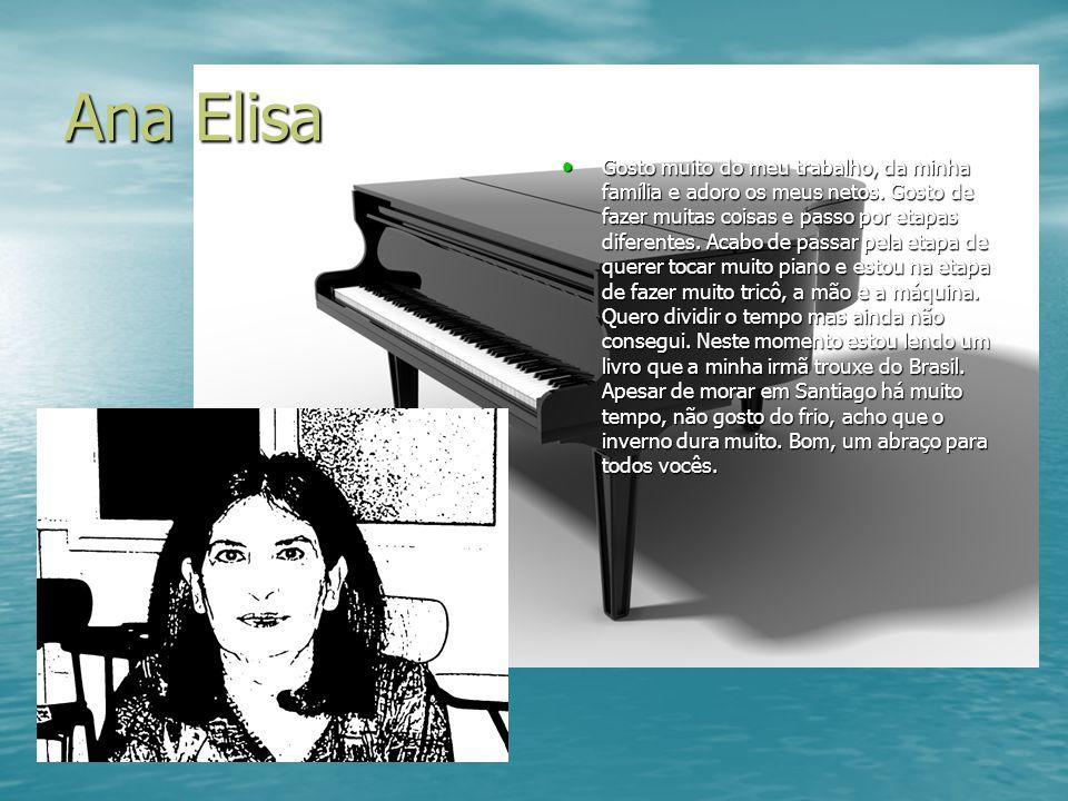 Ana Elisa Gosto muito do meu trabalho, da minha família e adoro os meus netos. Gosto de fazer muitas coisas e passo por etapas diferentes. Acabo de pa