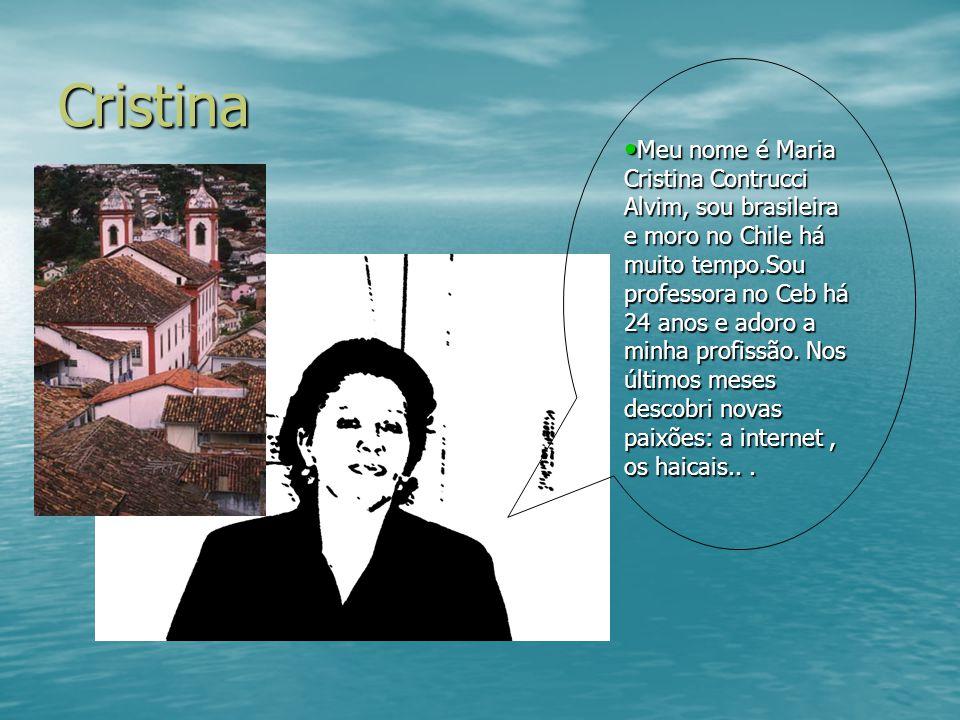 Cristina Meu nome é Maria Cristina Contrucci Alvim, sou brasileira e moro no Chile há muito tempo.Sou professora no Ceb há 24 anos e adoro a minha pro